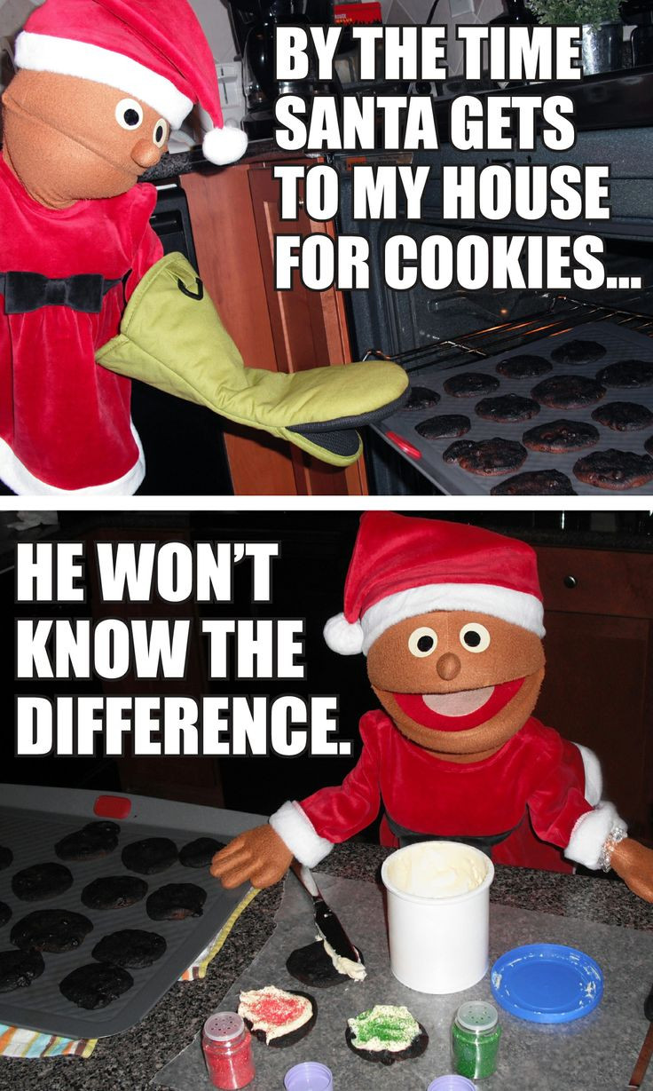 Christmas Cookies Funny  By the time Santa s to my house for cookies he won t