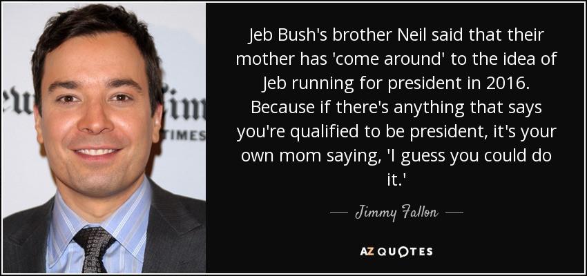 Jimmy Fallon Jeb Bush Guacamole  Jimmy Fallon quote Jeb Bush s brother Neil said that