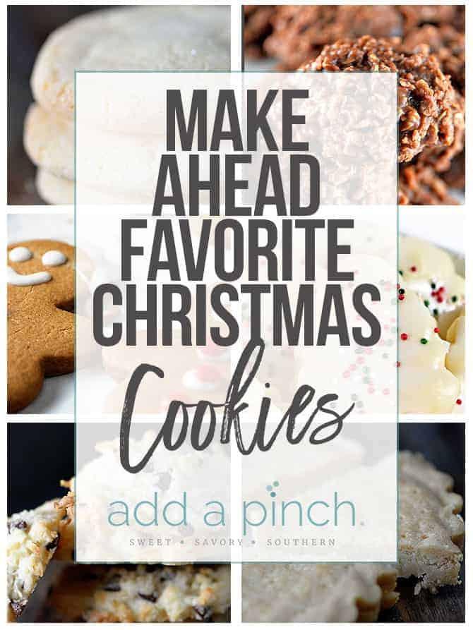 Make Ahead Christmas Cookies  Make Ahead Favorite Christmas Cookies Add a Pinch