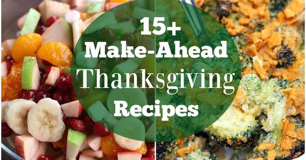 Make Ahead Dishes For Thanksgiving  A round up of FAMILY FAVORITE easy make ahead Thanksgiving