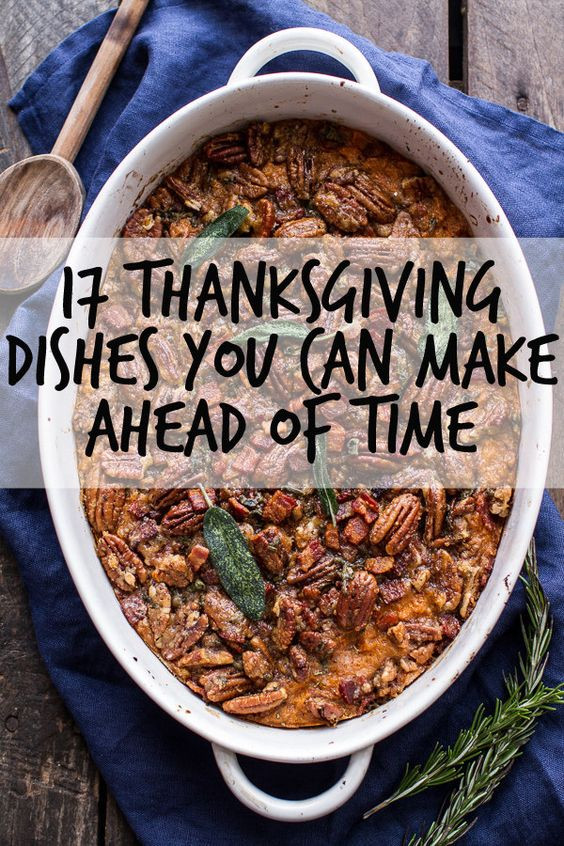 Make Ahead Dishes For Thanksgiving  17 Thanksgiving Dishes You Can Make Ahead Time