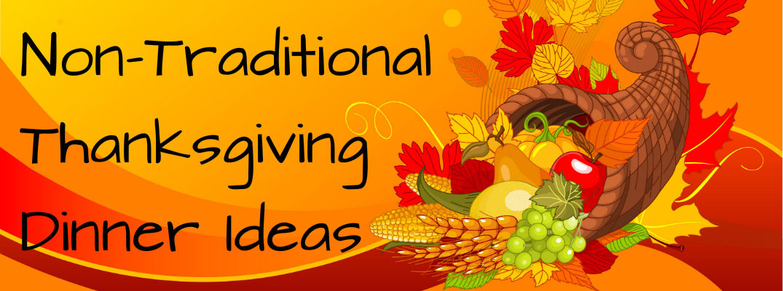 Non Traditional Thanksgiving Dinner Ideas  Non Traditional Thanksgiving Dinner Menu Ideas