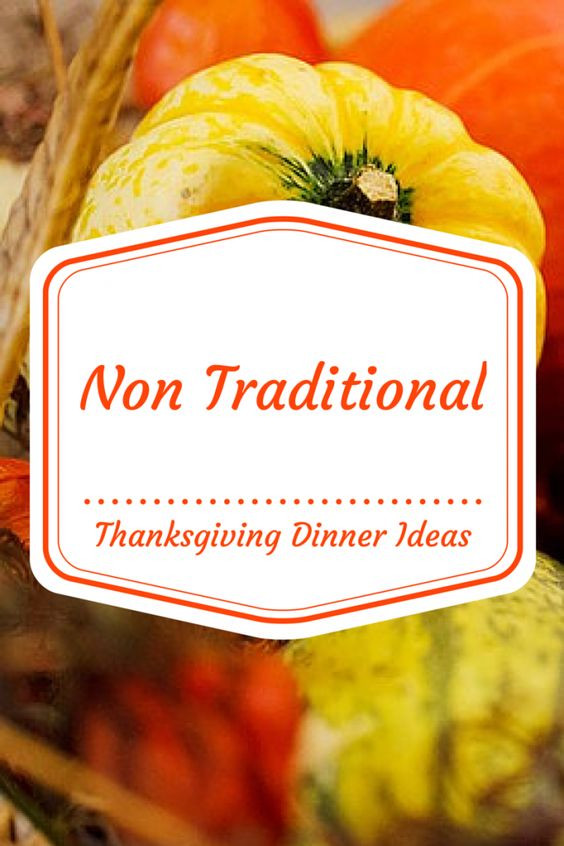 Non Traditional Thanksgiving Dinner Ideas  Traditional We and Thoughts on Pinterest