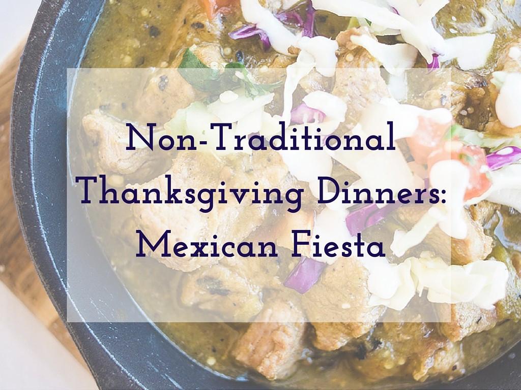 Non Traditional Thanksgiving Dinner Ideas  Non Traditional Thanksgiving Dinners Mexican Fiesta