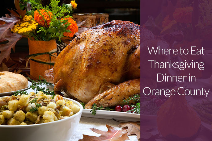 Thanksgiving Dinner In Orange County  Where to Eat Thanksgiving Dinner in Orange County