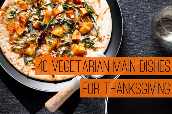 Vegetarian Thanksgiving Recipes Main Dish  40 Ve arian Main Dishes for Thanksgiving