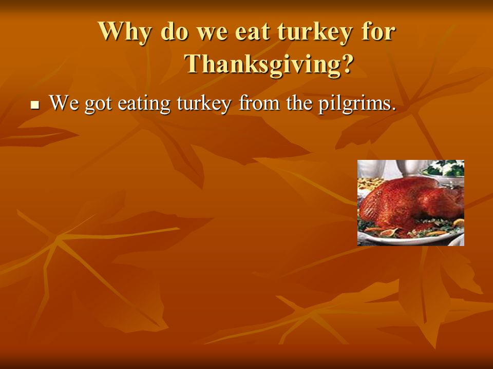 Why Do We Eat Turkey For Thanksgiving  Thanksgiving Holiday Project Part 2 ppt video online